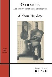 Patrick Bergeron - Otrante N° 40, automne 2016 : Aldous Huxley.