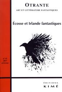 Catherine Conan et Camille Manfredi - Otrante N° 41, printemps 201 : Ecosse et Irlande fantastiques.