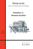 Isabelle Boof-Vermesse et Jean-François Chassay - Otrante N° 43, printemps 201 : Mutations - Tome 2, Homme/machine.