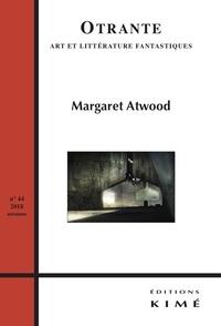 Patrick Bergeron et Arnaud Huftier - Otrante N°44 : Margaret Atwood.