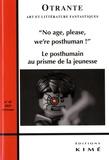 Matthieu Freyheit - Otrante N° 45, printemps 201 : No Age, Please, We're Posthuman ! - Le Posthuman au prisme de la jeunesse.