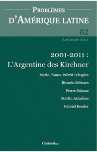 Marie-France Prévôt-Schapira - Problèmes d'Amérique latine N° 82, Automne 2011 : L'Argentine des Kirchner, dix ans après la crise.