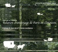Jean de La Fontaine - Relation d'un voyage de Paris en Limousin - 6 lettres de Jean de la Fontaine à sa femme. 1 CD audio