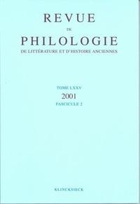 Klincksieck - Revue de philologie, de littérature et d'histoire anciennes N° 75 fascicule 2001 : .