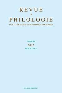 Dominique Arnould et Jacqueline Assaël - Revue de philologie, de littérature et d'histoire anciennes N° 86 Fascicule 2/20 : .