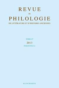 Philippe Hoffmann et Philippe Moreau - Revue de philologie, de littérature et d'histoire anciennes N° 87, fascicule 2/2 : .