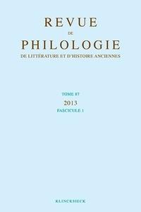 Klincksieck - Revue de philologie, de littérature et d'histoire anciennes N° 87 Fasicule 1 : .