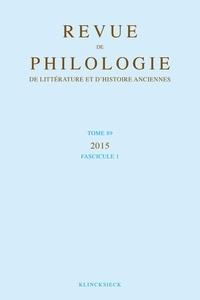 Klincksieck - Revue de philologie, de littérature et d'histoire anciennes N° 89 fascicule 1 : .