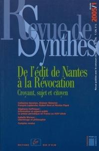 Nicolas Piqué et  Collectif - Revue de synthèse N° 126/2005 : De l'Edit de Nantes à la Révocation - Croyant, sujet et citoyen.
