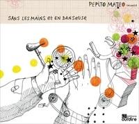 Pépito Matéo - Sans les mains et en danseuse. 1 CD audio