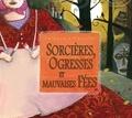 Néfissa Bénouniche - Sorcières, Ogresses et Mauvaises Fées. 1 CD audio