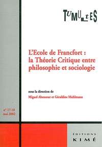 Miguel Abensour et Géraldine Muhlmann - Tumultes N° 17-18, Mai 2002 : L'Ecole de Francfort : la Théorie Critique entre philosophie et sociologie.