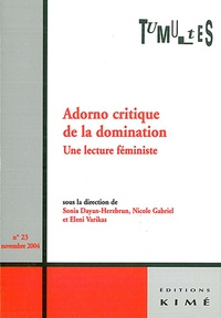 Nicole Gabriel et Sonia Dayan-Herzbrun - Tumultes N° 23, Novembre 2004 : Adorno critique de la domination - Une lecture féministe.
