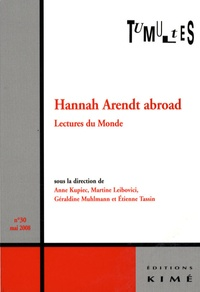 Anne Kupiec et Martine Leibovici - Tumultes N° 30, Mai 2008 : Hannah Arendt abroad - Lectures du monde.