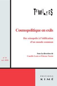 Camille Louis et Etienne Tassin - Tumultes N° 51 : Cosmopolitique en exils - Des xenopolis à l'édification d'un monde commun.