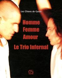 Les Chiens de Garde - Homme Femme Amour : le Trio Infernal.