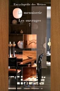 Les Compagnons du Devoir - La menuiserie - Volume 7, Les ouvrages.