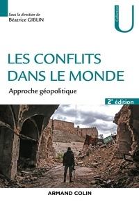 Béatrice Giblin - Les conflits dans le monde - 2ed. - Approche géopolitique.