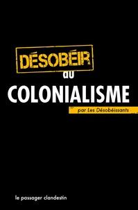 Les Désobéissants - Désobéir au colonialisme.