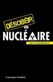 Les Désobéissants - Désobéir au nucléaire.