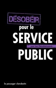 Les Désobéissants - Désobéir pour le service public.