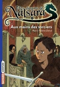 Alban Marilleau - Les dragons de Nalsara Tome 10 Aux mains des sorciers.