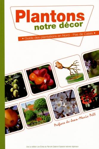 Les Echos du Pas-de-Calais - Plantons notre décor - Guide des plantations en Nord-Pas-de-de-Calais.