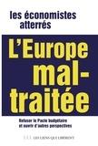 Les Economistes atterrés - L'Europe mal-traitée - Refuser le pacte budgétaire et ouvrir d'autres perspectives en Europe.
