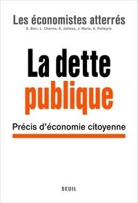 Les Economistes atterrés - La Dette publique - Précis d'économie citoyenne.