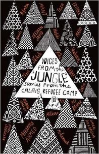 """Les Ecrivains de Calais - Les voix de la """"Jungle"""" - Histoires de réfugiés au camp de Calais."""