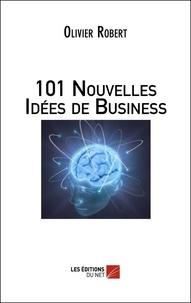 Olivier Robert - 101 nouvelles idées de business.