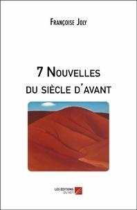 Françoise Joly - 7 Nouvelles du siècle d'avant.