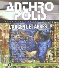 Marc Abélès et Mark-R Anspach - Anthropolis Volume 1 N° 2/2003 : L'argent, et après...?.