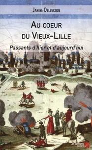 Janine Delbecque - Au coeur du Vieux-Lille - Passants d'hier et d'aujourd'hui.