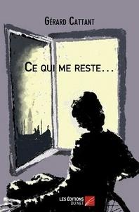 Gérard Cattant - Ce qui me reste....