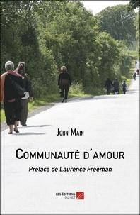 John Main - Communauté d'amour - Préface de Laurence Freeman.