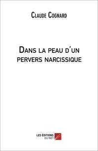 Claude Cognard - Dans la peau d'un pervers narcissique.