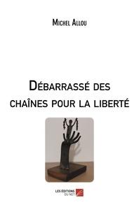 Michel Allou - Débarrassé des chaînes pour la liberté.