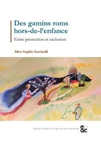 Alice Sophie Sarcinelli - Des gamins roms hors-de-l'enfance - Entre protection et exclusion.