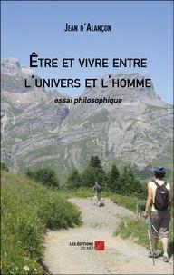 Jean d' Alançon - Etre et vivre entre l'univers et l'homme.