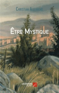 Christian Alexandre - Etre mystique.