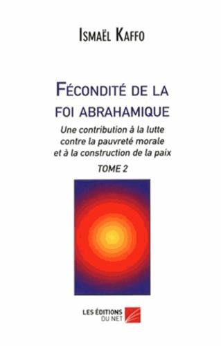 Ismaël Kaffo - Fécondité de la foi abrahamique - Une contribution à la lutte contre la pauvreté morale et à la construction de la paix Tome 2.