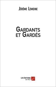 Jérôme Lemoine - Gardants et gardés.