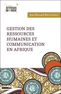 Jean-Bernard Bruneteaux - Gestion des ressources humaines et communication en Afrique.