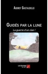 Audrey Gastaldello - Guidés par la lune Tome 2 : La guerre d'un clan.