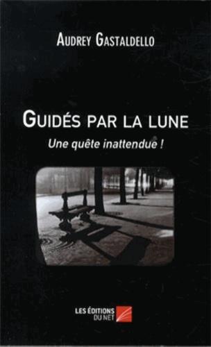 Audrey Gastaldello - Guidés par la lune - Une quête inattendue !.