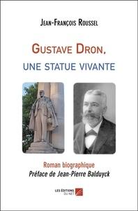 Jean-François Roussel - Gustave Dron, une statue vivante.