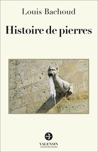 Bachoud Louis - Histoire de pierres.