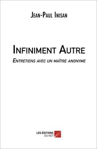 Jean-Paul Inisan - Infiniment autre - Entretiens avec un maître anonyme.