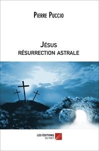 Pierre Puccio - Jésus résurrection astrale.